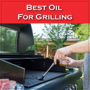 Best Oil For Grilling