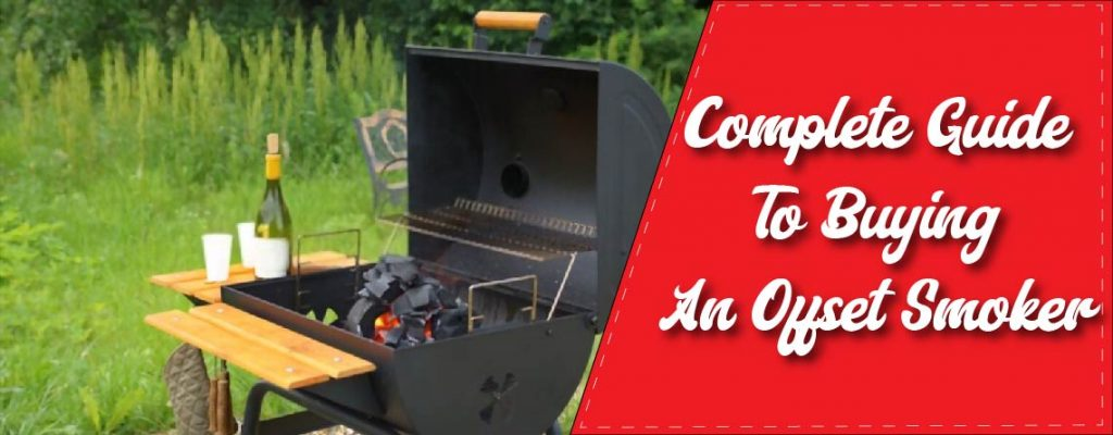 Complete Guide To Buying An Offset Smoker